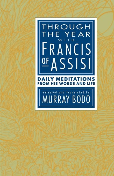 Murray Bodo, Francis Through the Year with Francis of Assisi. Daily Meditations from His Words and Life june francis his runaway maiden