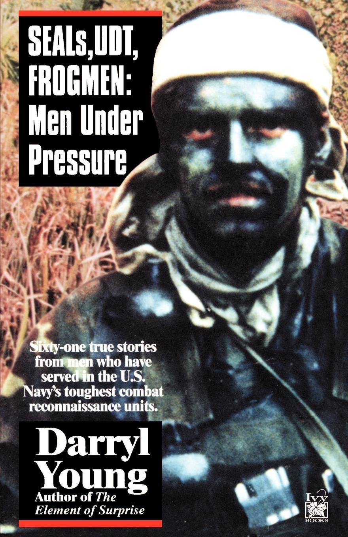 Darryl Young Seals, Udt, Frogmen. Men Under Pressure