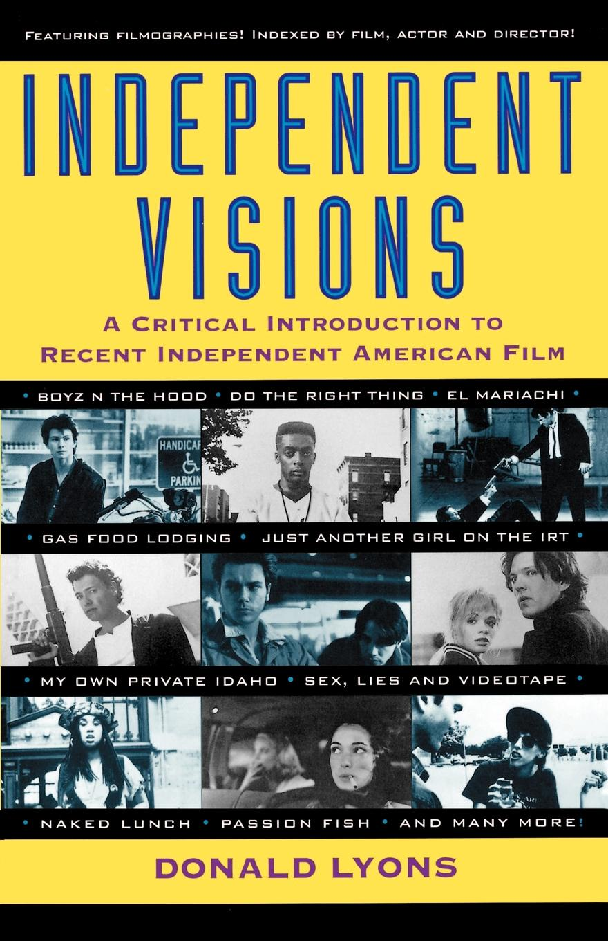 Donald Lyons Independent Visions. A Critical Introduction to Recent Independent American Film цены