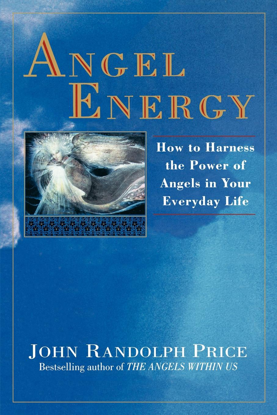 John Randolph Price Angel Energy. How to Harness the Power of Angels in Your Everyday Life angel power