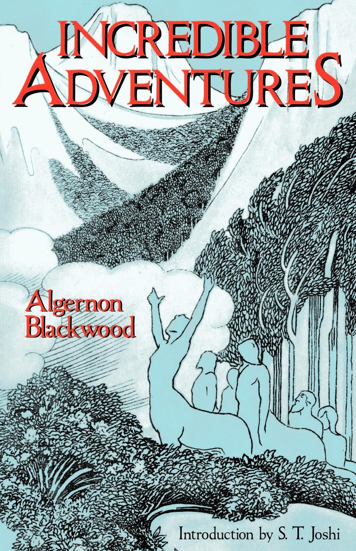 Algernon Blackwood Incredible Adventures (Lovecraft's Library) incredible edibles