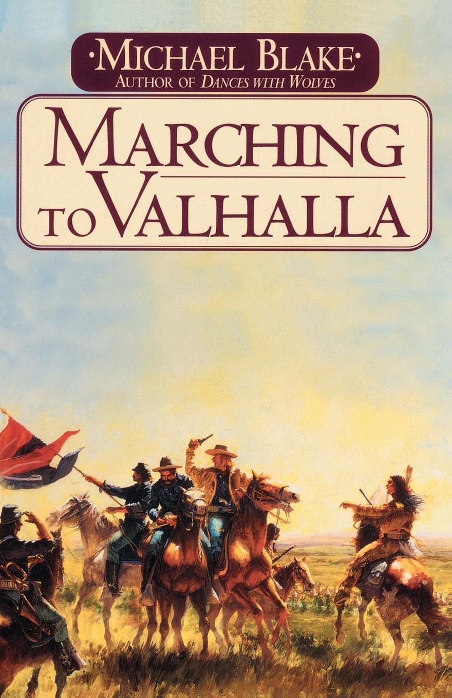 Michael Blake Marching to Valhalla. A Novel of Custer's Last Days michael o brien mrs adams in winter a journey in the last days of napoleon