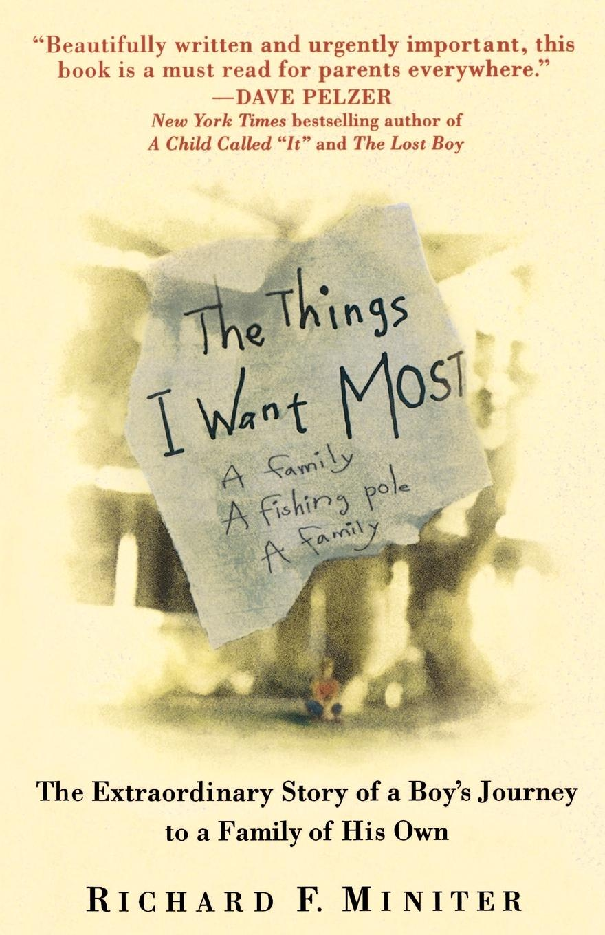 лучшая цена Richard F. Miniter The Things I Want Most. The Extraordinary Story of a Boy's Journey to a Family of His Own