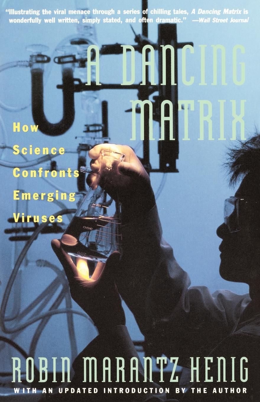 Robin Marantz Henig Dancing Matrix. How Science Confronts Emerging Viruses недорого