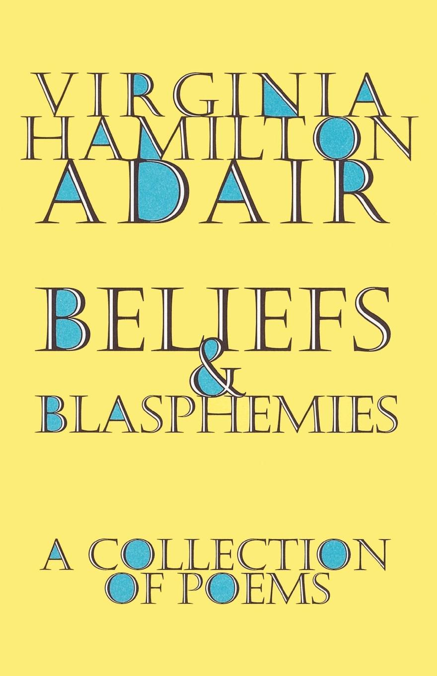 Virginia Hamilton Adair Beliefs and Blasphemies virginia hamilton adair ants on the melon a collection of poems