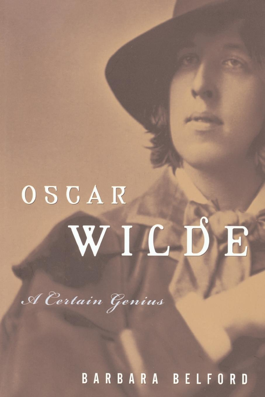 Barbara Belford Oscar Wilde. A Certain Genius oscar wilde a house of pomegranates