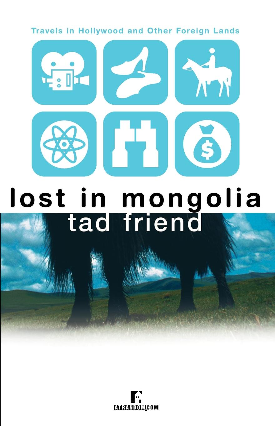 Tad Friend Lost in Mongolia. Travels in Hollywood and Other Foreign Lands oyuntuya shagdarsuren tackling isolation in rural mongolia