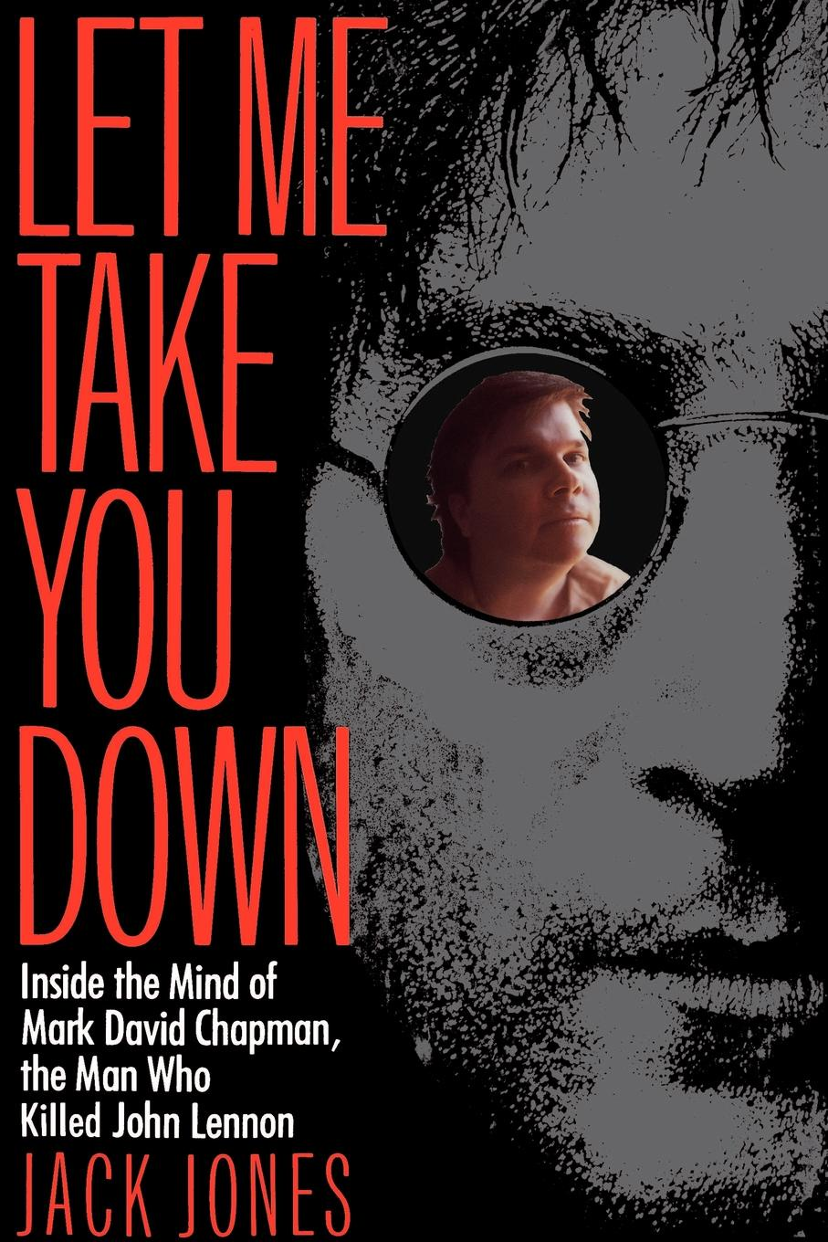 лучшая цена Jack Jones Let Me Take You Down. Inside the Mind of Mark David Chapman, the Man Who Killed John Lennon