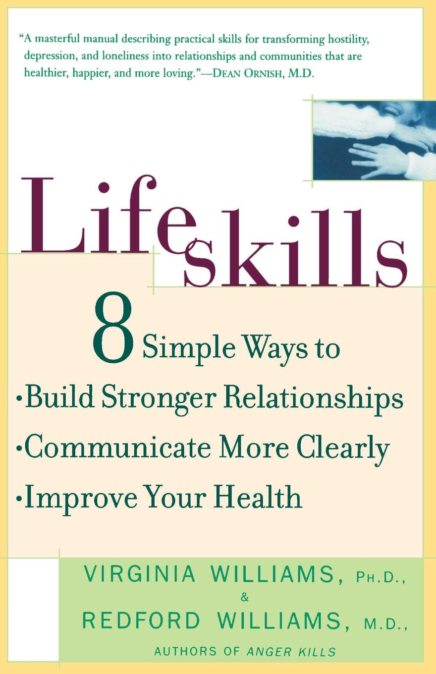 Virginia Williams, V. Williams, Redford Williams Lifeskills. 8 Simple Ways to Build Stronger Relationships, Communicate More Clearly, and Imp Rove Your Health helen williams paul and virginia