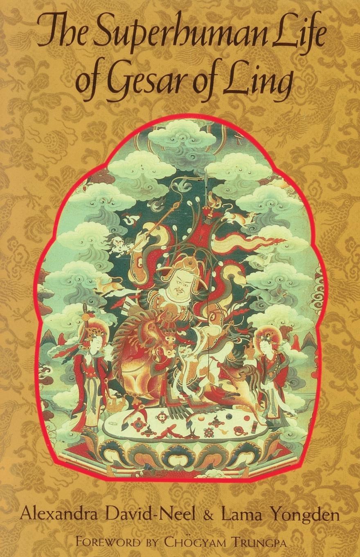 Alexandra David-Neel, Lama Yongden, Violet Sydney The Superhuman Life of Gesar Ling