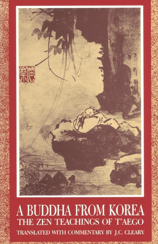 J. C. Cleary A Buddha from Korea. The Zen Teachings of TAego