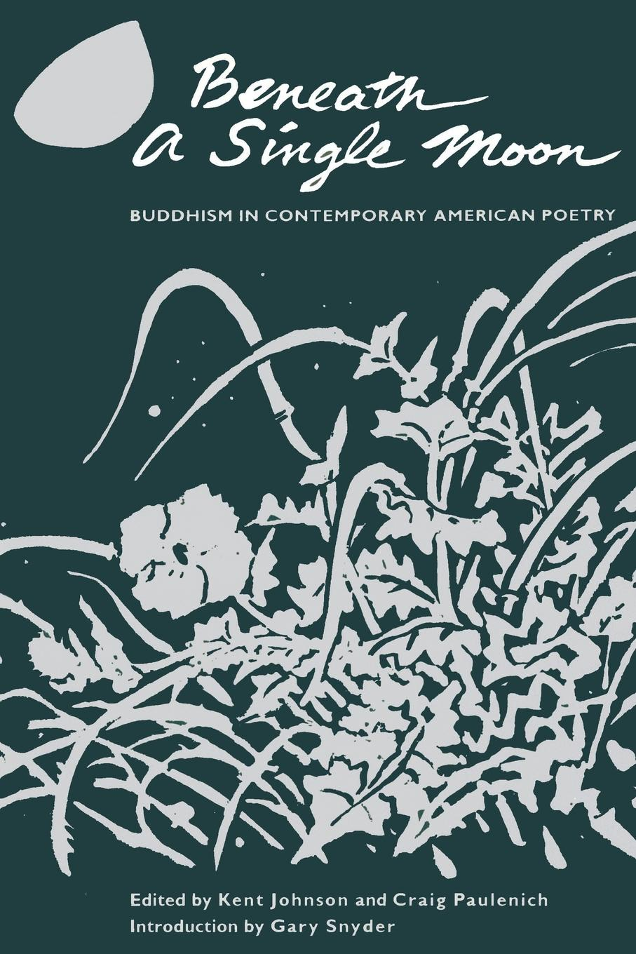Beneath a Single Moon. Buddhism in Contemporary American Poetry.