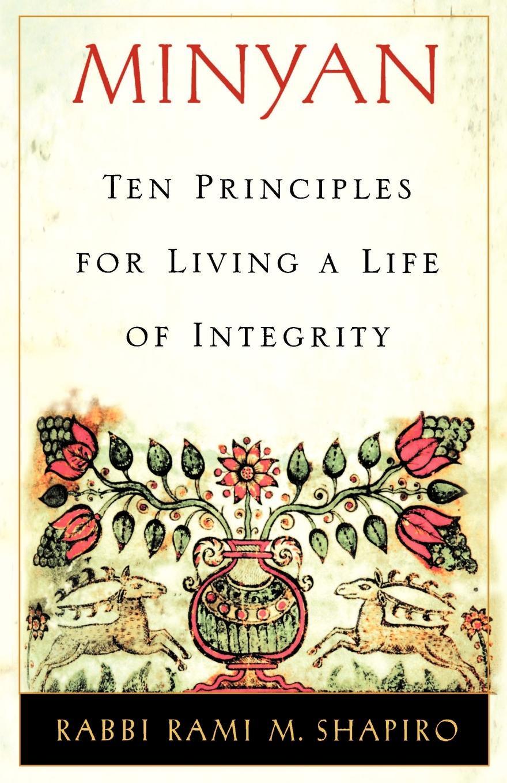 Rami M. Shapiro, Rabbi Rami M. Shapiro Minyan. Ten Principles for Living a Life of Integrity isaiah trunk robert moses shapiro lodz ghetto a history