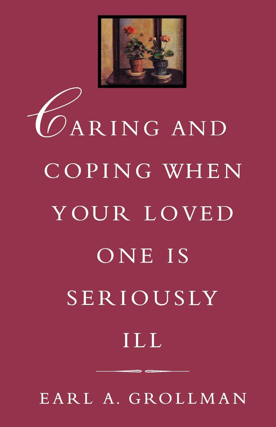 Earl A. Grollman Caring and Coping When Your Loved One Is Seriously Ill