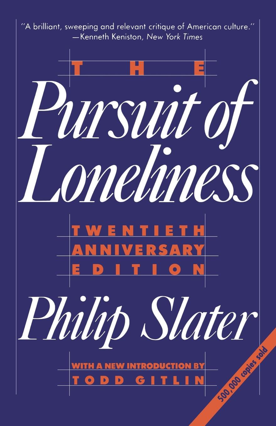 Phil Slater, Philip Slater The Pursuit of Loneliness. America's Discontent and the Search for a New Democratic Ideal printio loneliness