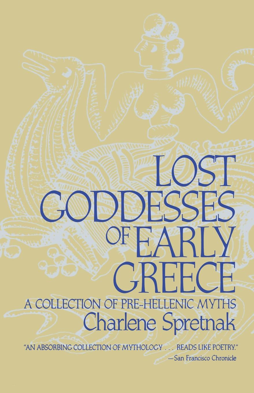 Charlene Spretnak Lost Goddesses of Early Greece. A Collection of Pre-Hellenic Myths цена и фото