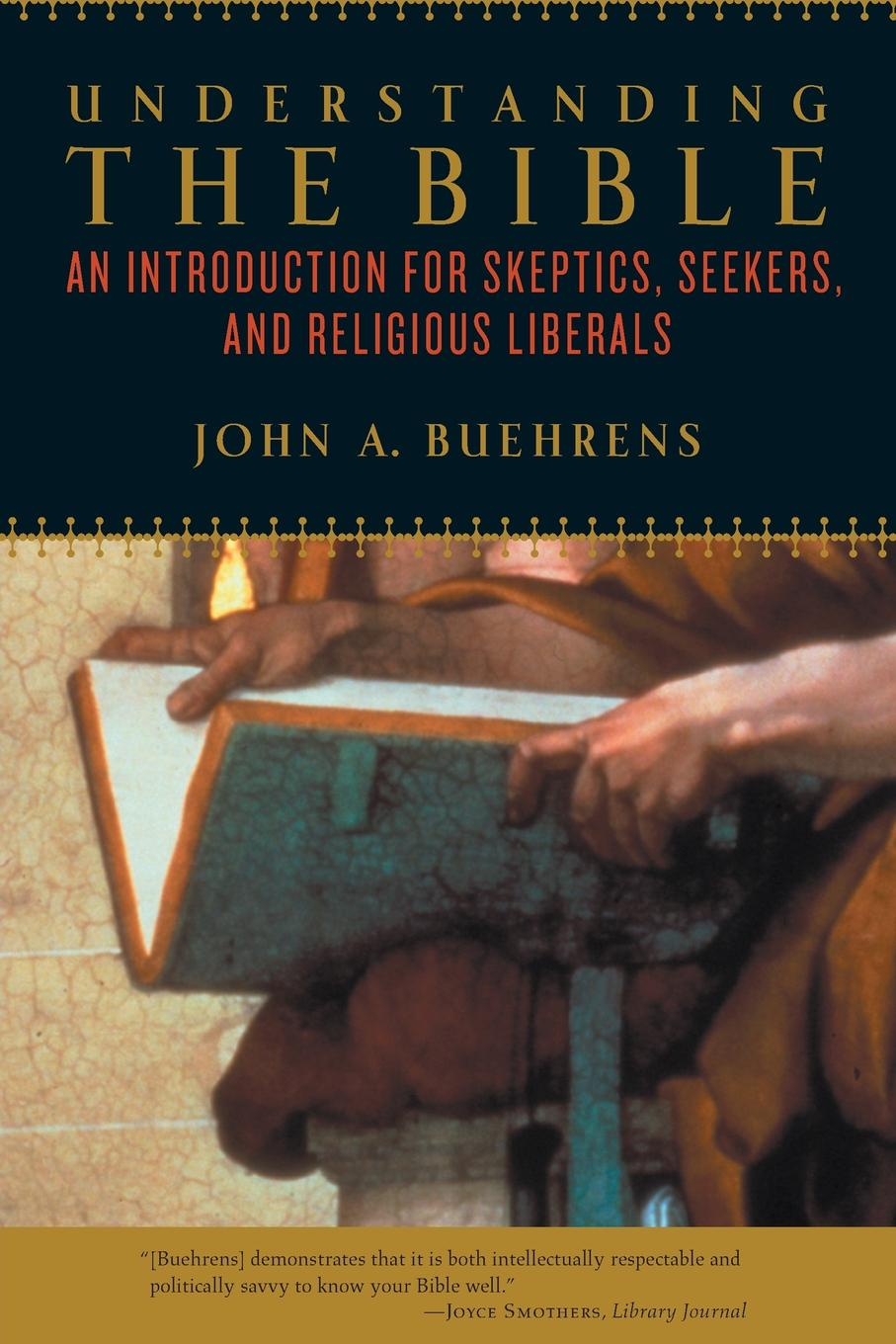 John Beuhrens Understanding the Bible. An Introduction for Skeptics, Seekers, and Religious Liberals