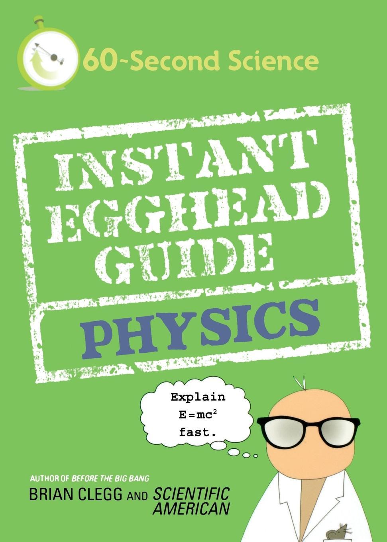 Brian Clegg, Scientific American Instant Egghead Guide. Physics brian mclernon lighting digital field guide