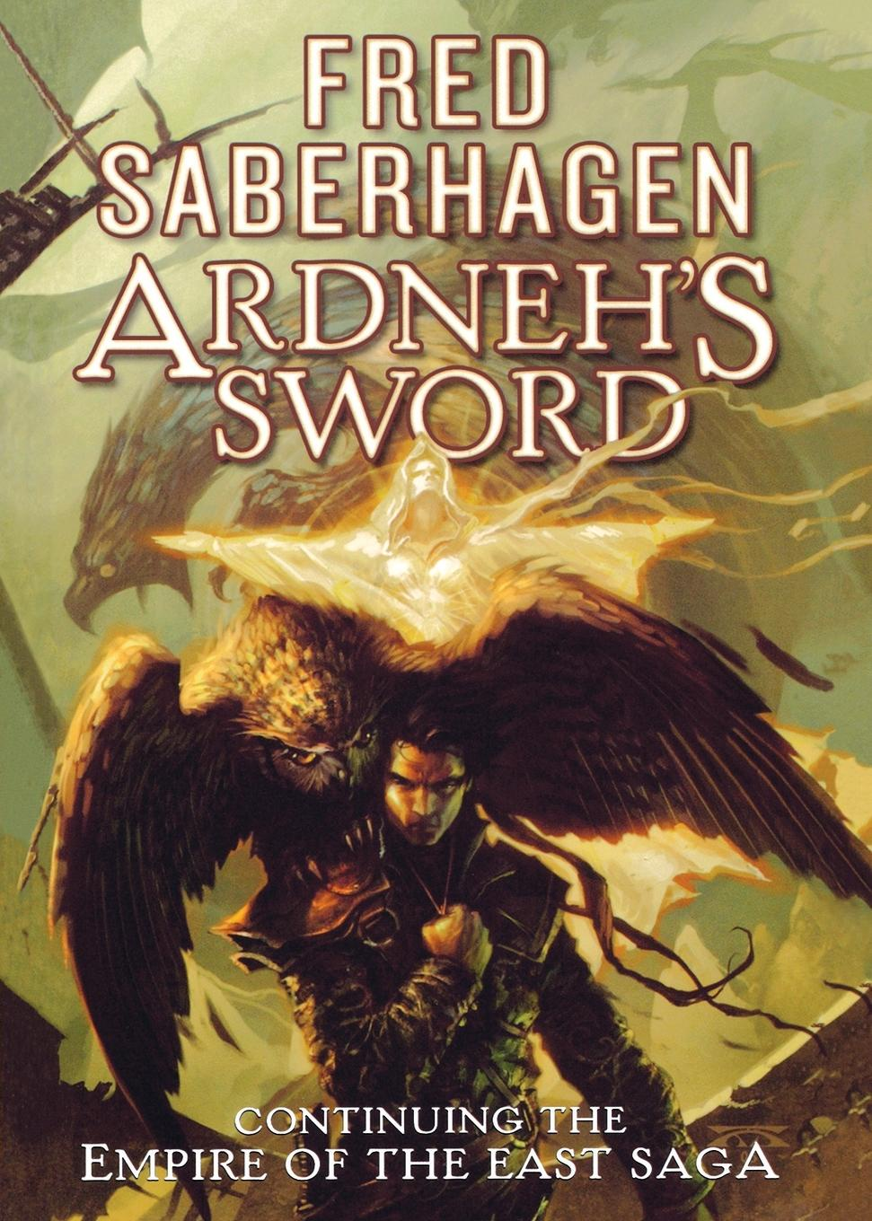 Fred Saberhagen Ardneh's Sword. Continuing the Empire of the East Saga daughter of the sword