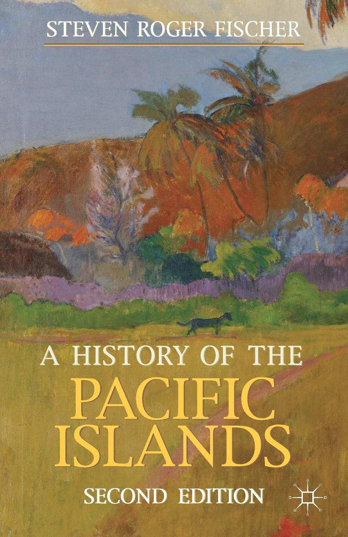 Steven Roger Fischer A History of the Pacific Islands steven tuck l a history of roman art