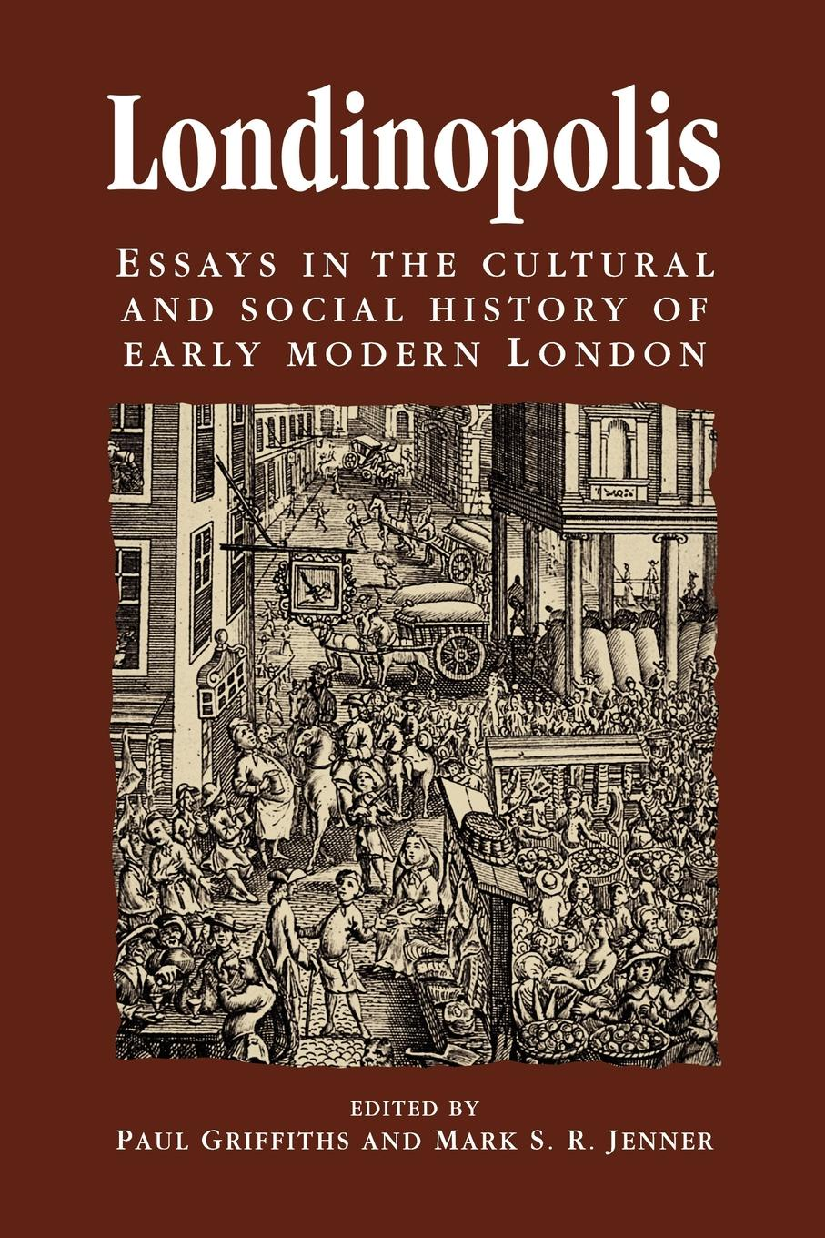 Londinopolis, C.1500 - C.1750. Essays in the Cultural and Social History of Early Modern London peter herman c a short history of early modern england british literature in context