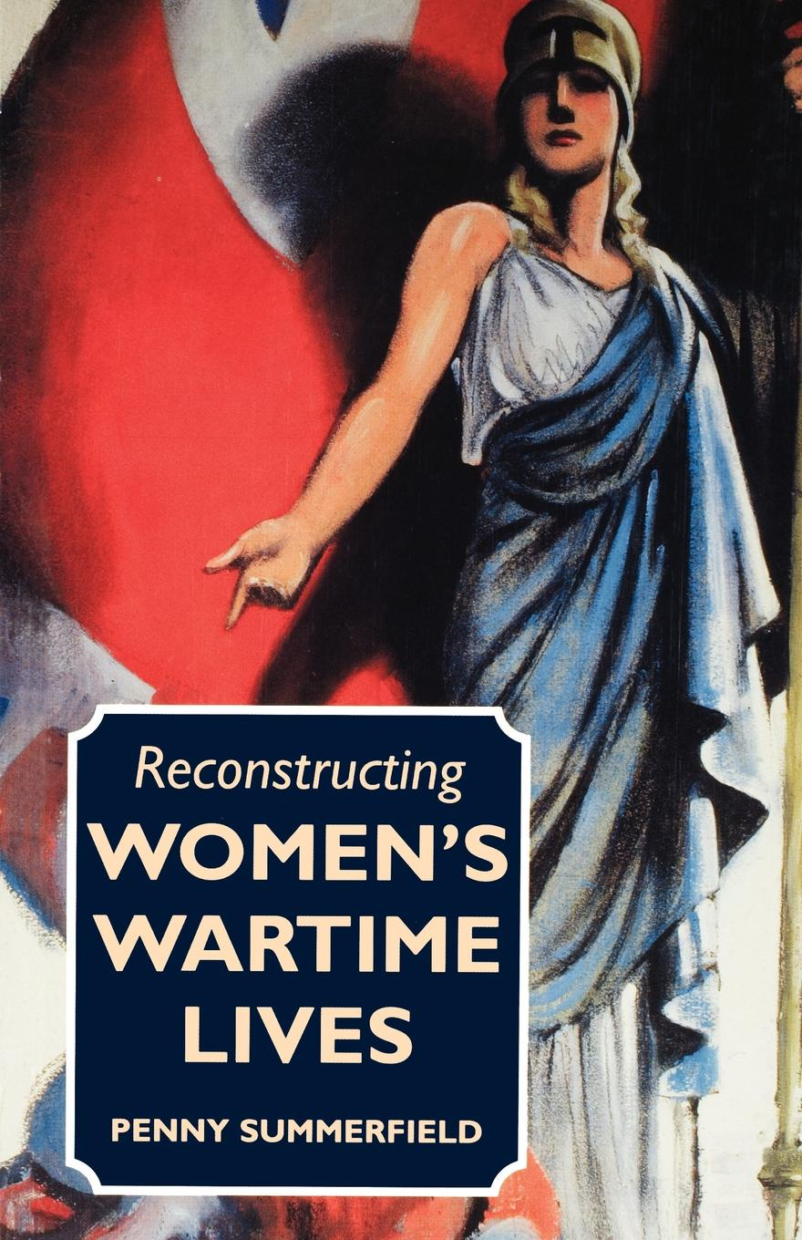 Penny Summerfield Reconstructing Womens Wartime Lives. Discourse and Subjectivity in Oral Histories of the Second World War reconstructing fertility