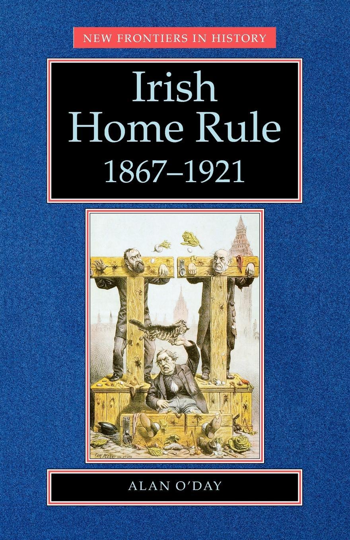 Alan O'Day Irish Home Rule, 1867-1921
