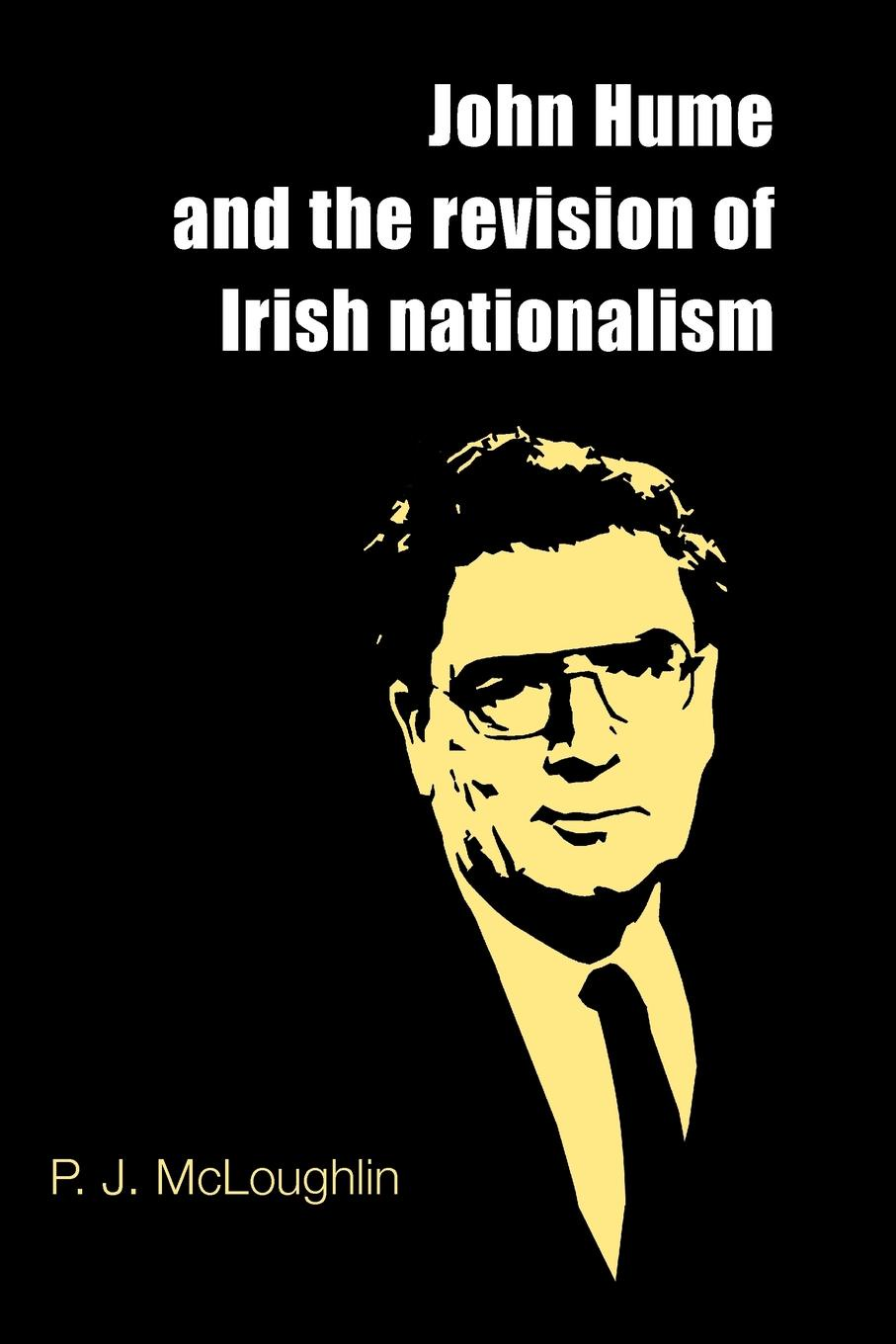 P. J. McLoughlin, McLoughlin John Hume and the Revision of Irish Nationalism p j mcloughlin mcloughlin john hume and the revision of irish nationalism