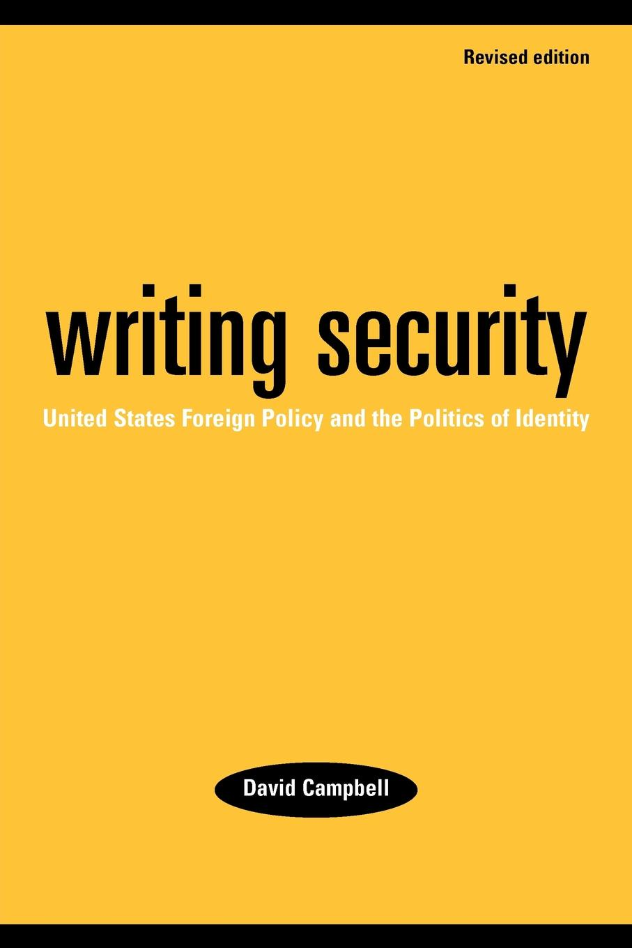 David Campbell Writing security. United States foreign policy and the politics of identity helen v milner dustin tingley sailing the water s edge the domestic politics of american foreign policy