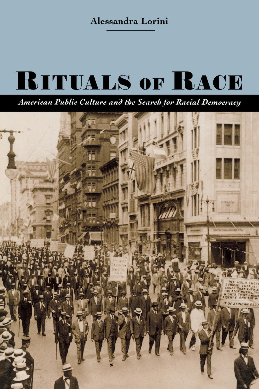Alessandra Lorini Rituals of Race. American Public Culture & the Search for Racial Democracy