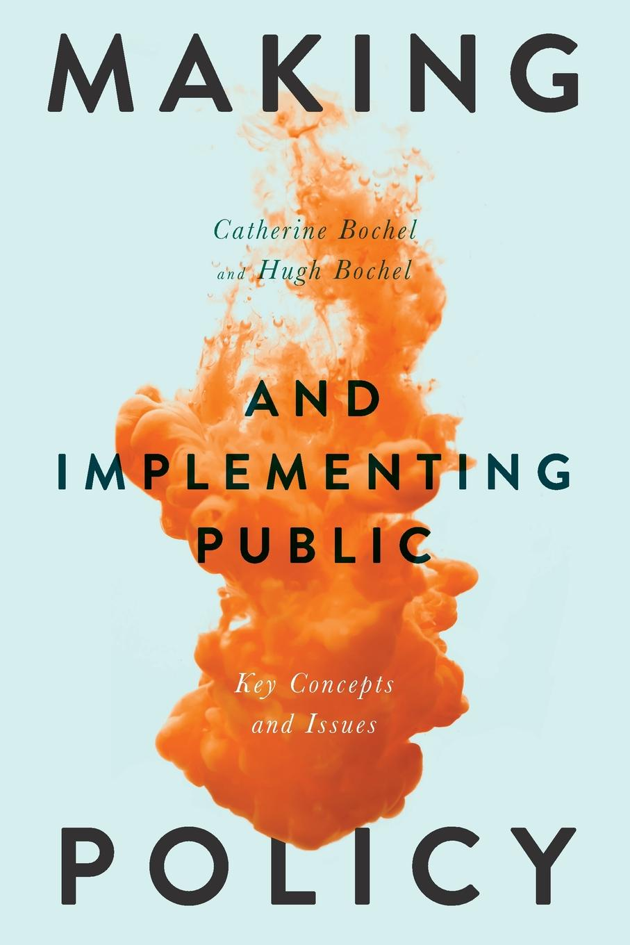 Catherine Bochel, Hugh Bochel Making and Implementing Public Policy. Key Concepts and Issues dhrubajyoti bhattacharya public health policy issues theories and advocacy