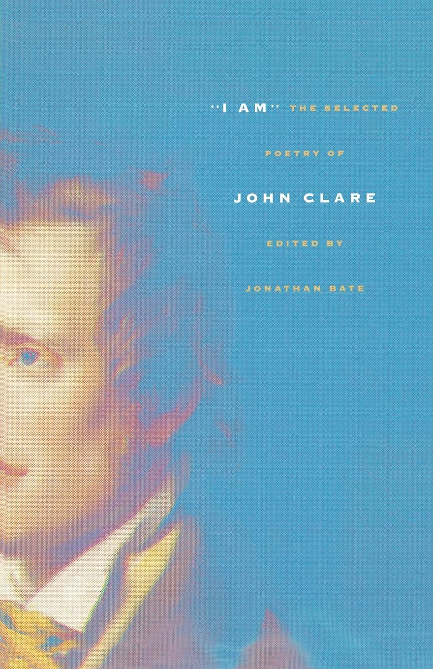 John Clare I Am. The Selected Poetry of