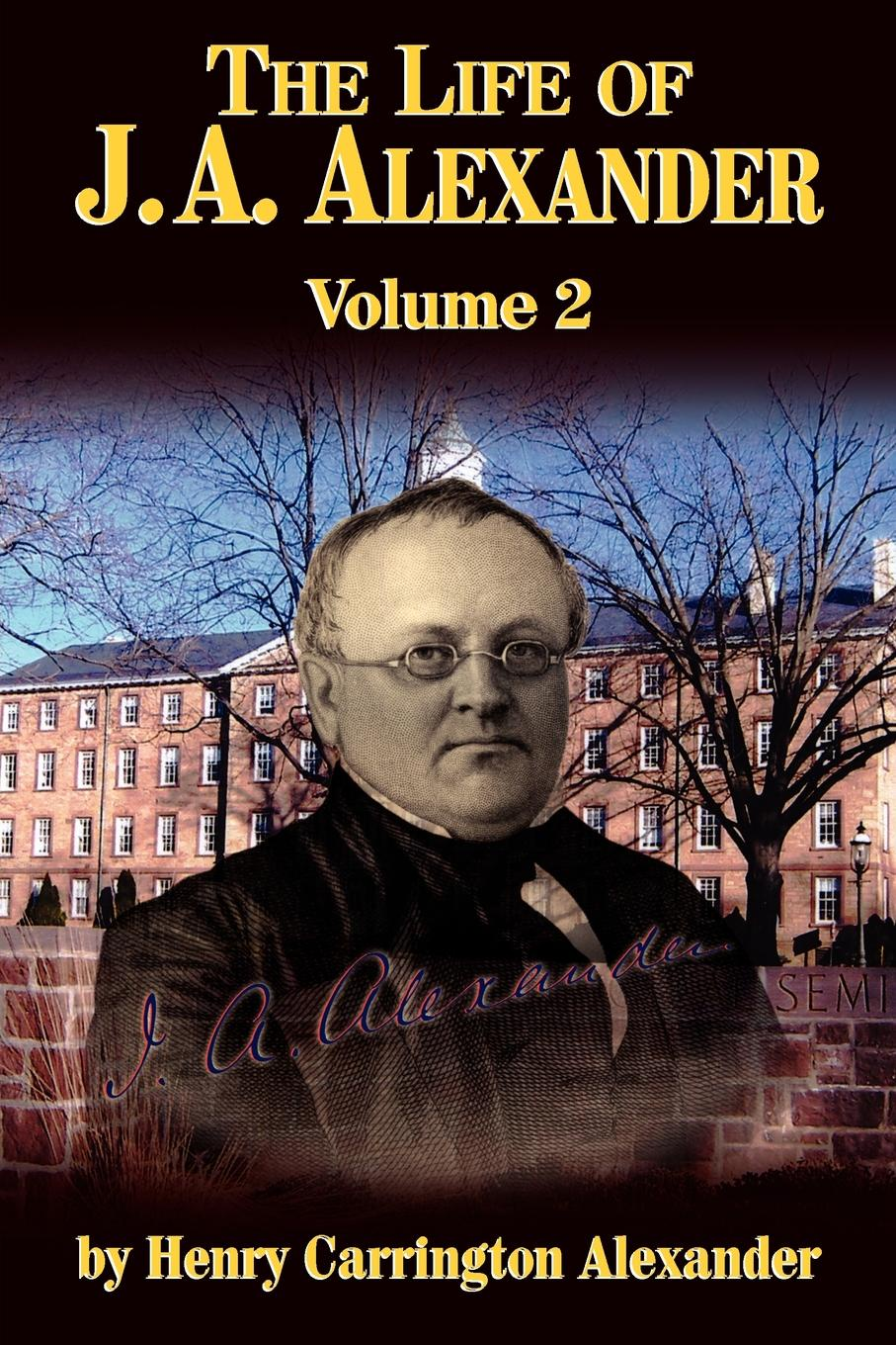 Henry C. Alexander The Life of J a Alexander - Vol. 2 john hall the life of j w alexander vol 2