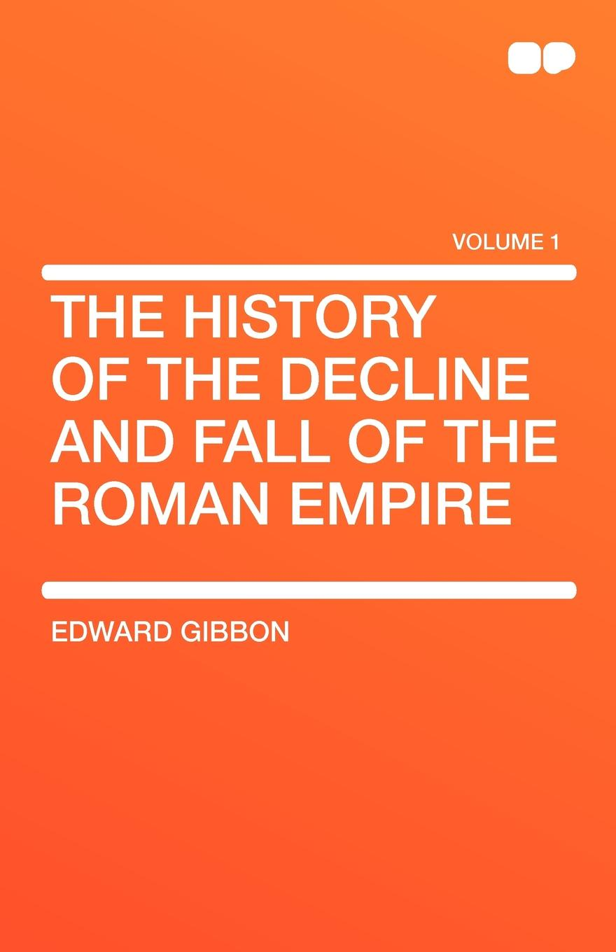 Edward Gibbon The History of the Decline and Fall of the Roman Empire george long the decline of the roman republic page 2