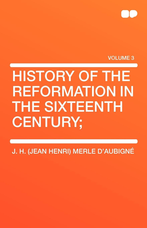 купить J. H. (Jean Henri) Merle D'Aubign History of the Reformation in the Sixteenth Century; недорого