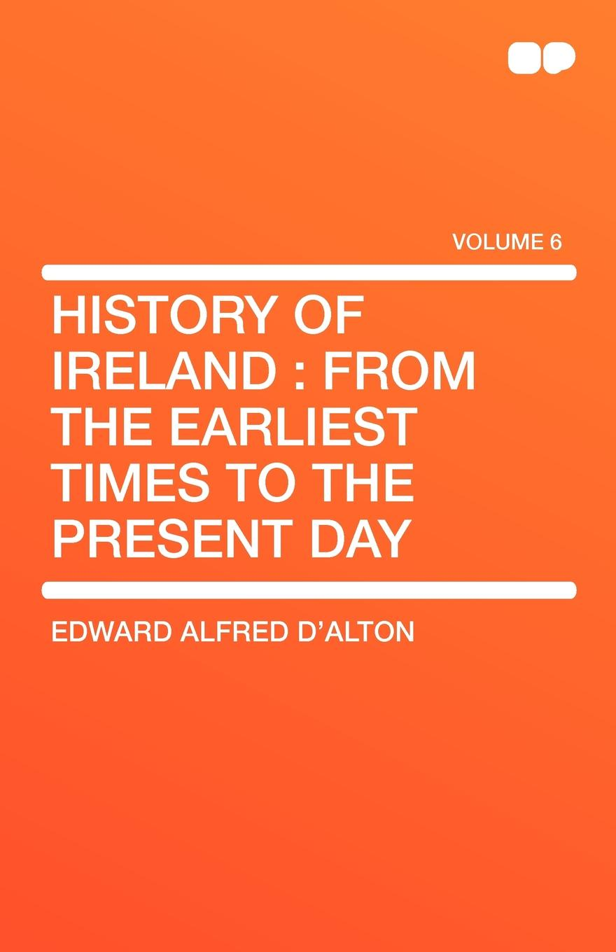 Edward Alfred D'Alton History of Ireland. From the Earliest Times to the Present Day graham stewart the history of the times the murdoch years