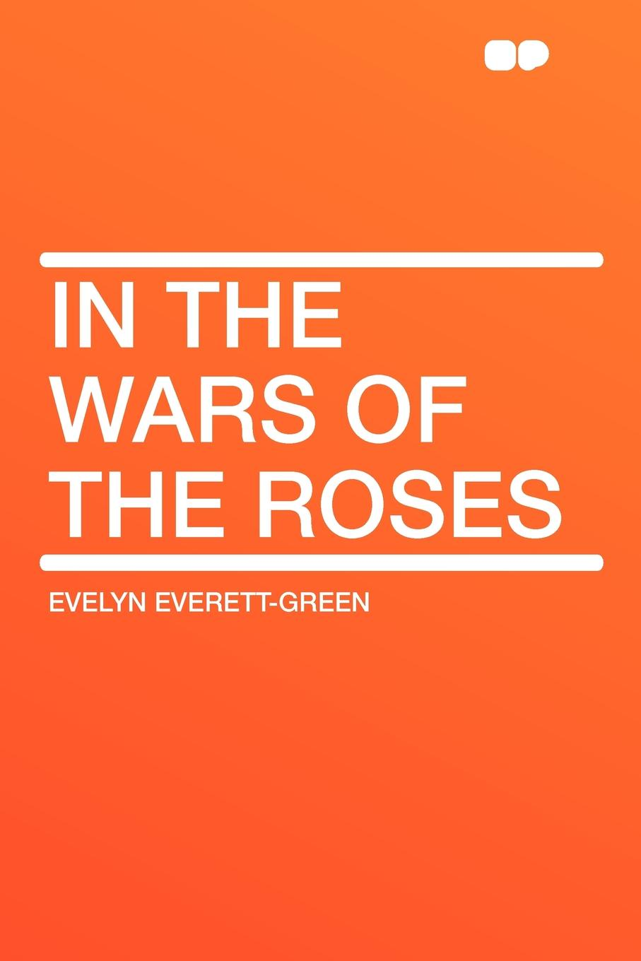 Evelyn Everett-Green In the Wars of the Roses edgar john george the wars of the roses
