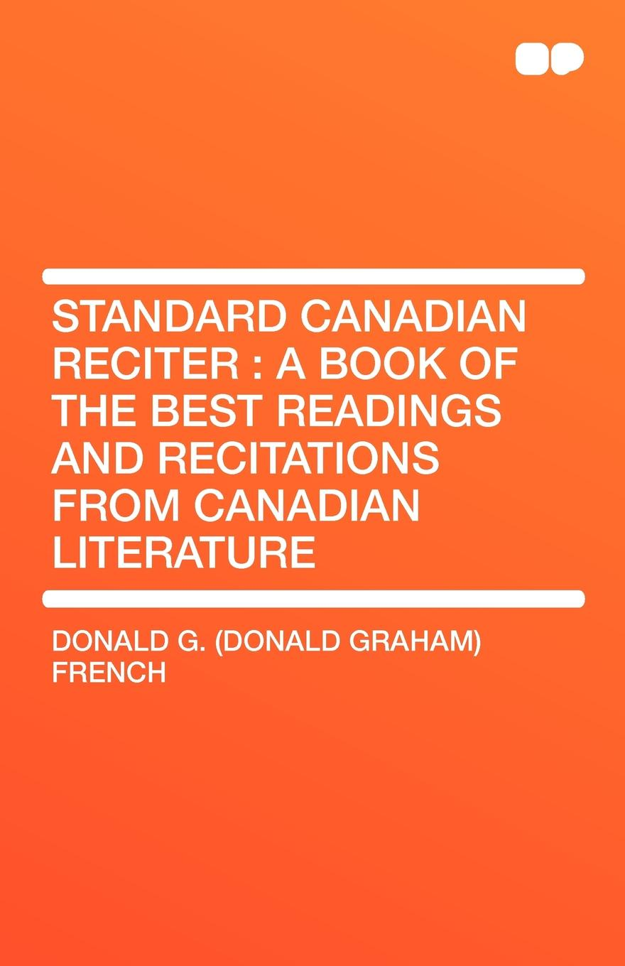 Donald G. (Donald Graham) French Standard Canadian Reciter. A Book of the Best Readings and Recitations from Canadian Literature unknown the hunted outlaw or donald morrison the canadian rob roy