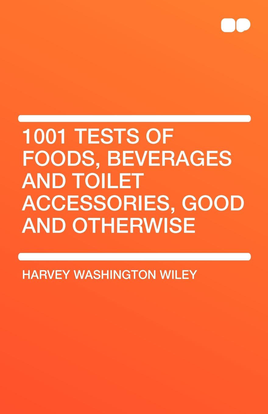 Harvey Washington Wiley 1001 Tests of Foods, Beverages and Toilet Accessories, Good Otherwise