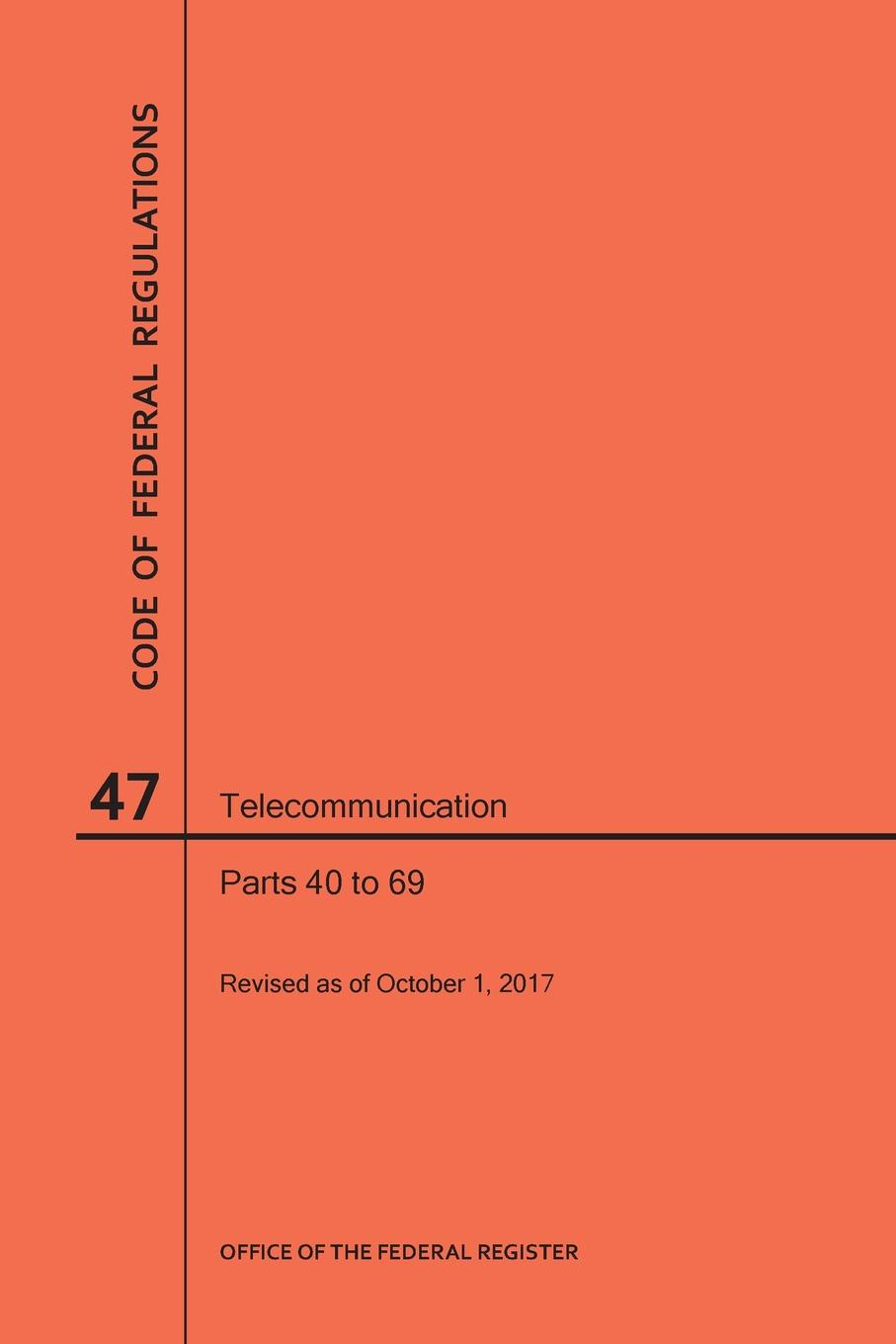 NARA Code of Federal Regulations Title 47, Telecommunication, Parts 40-69, 2017 цены