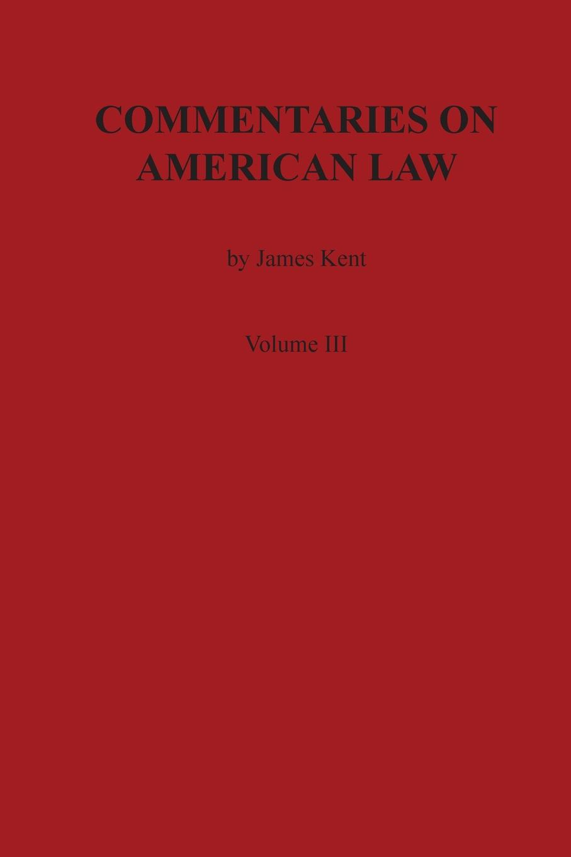 James Kent Commentaries on American Law, Volume III