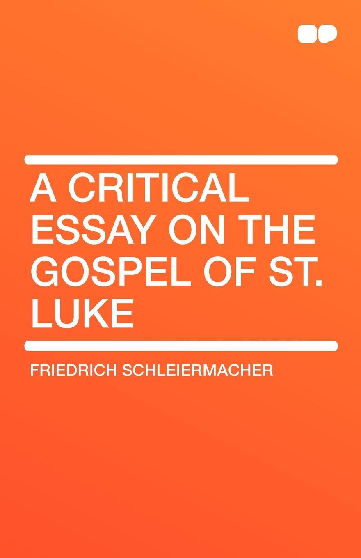 Friedrich Schleiermacher A Critical Essay on the Gospel of St. Luke
