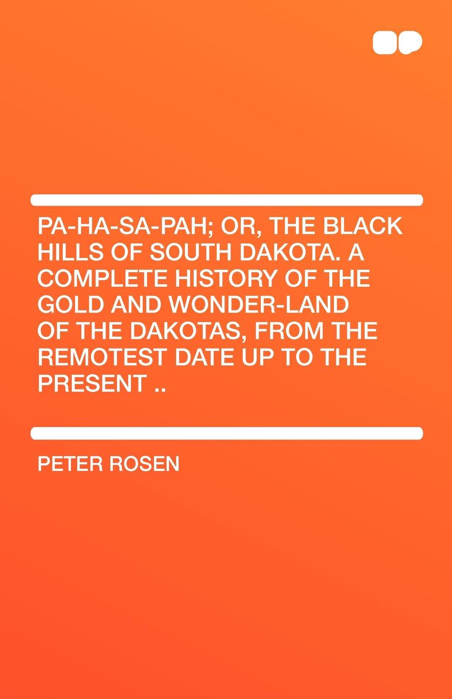 Peter Rosen Pa-Ha-Sa-Pah; Or, the Black Hills of South Dakota. a Complete History of the Gold and Wonder-Land of the Dakotas, from the Remotest Date Up to the Pre ювелирная подвеска whj 2015 gorjuss 925 cc 10 13 6 sp008