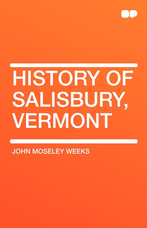 John Moseley Weeks History of Salisbury, Vermont