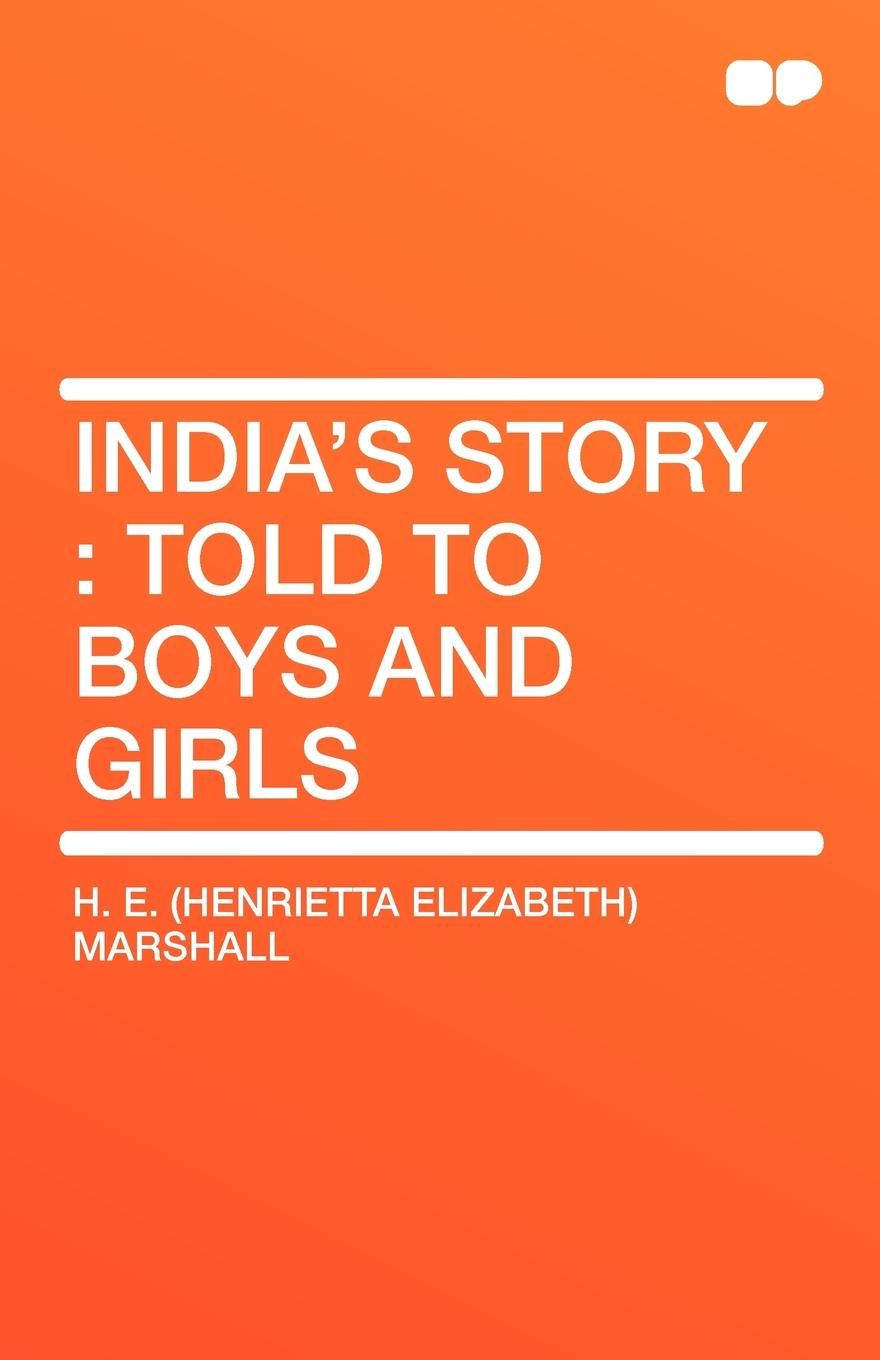 Henrietta Elizabeth Marshall India's Story. Told to Boys and Girls h e henrietta elizabeth marshall this country of ours the story of the united states