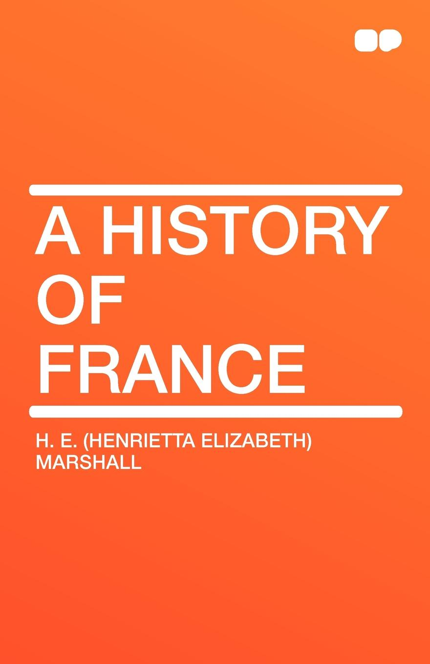 Henrietta Elizabeth Marshall A History of France h e henrietta elizabeth marshall this country of ours the story of the united states
