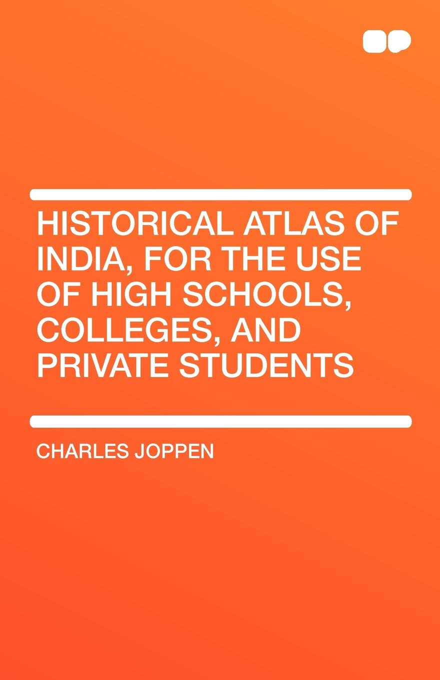 Charles Joppen Historical Atlas of India, for the Use of High Schools, Colleges, and Private Students john bartholomew and son constable s hand atlas of india