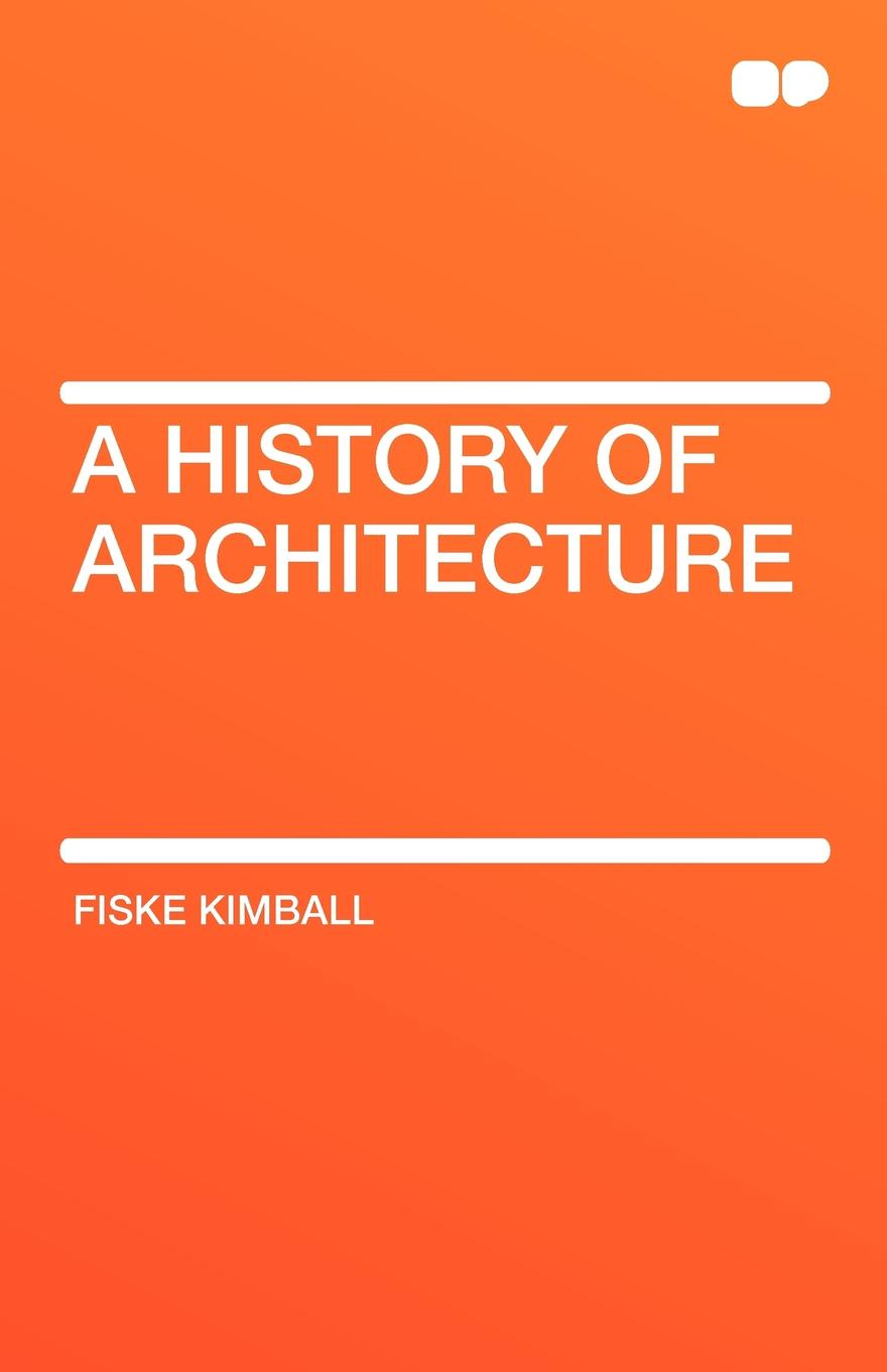 Fiske Kimball A History of Architecture 100 years of architecture