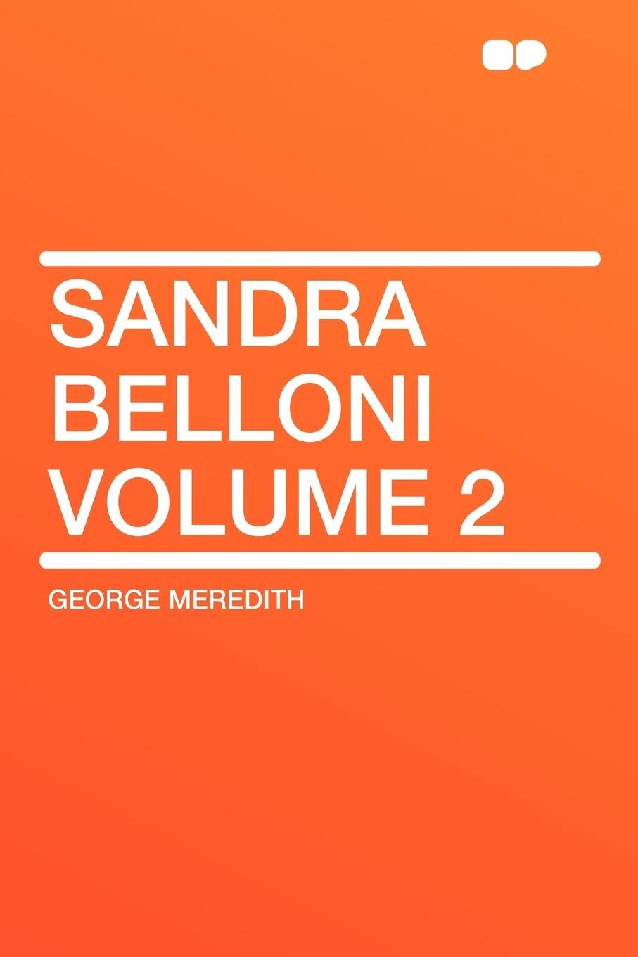 George Meredith Sandra Belloni Volume 2 sandra weitzel going private