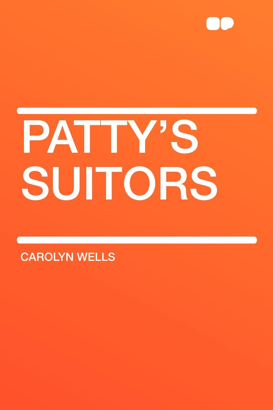 Carolyn Wells Patty's Suitors wells carolyn marjorie s vacation